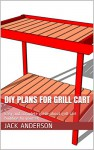 DIY Plans For Grill Cart: Easy and complete guide about grill cart building by yourself - Jack Anderson