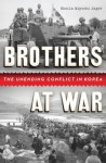 Brothers at War: The Unending Conflict in Korea - Sheila Miyoshi Jager