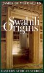 Swahili Origins: Swahili Culture And The Shungwaya Phenomenon - James De Vere Allen, John Middleton
