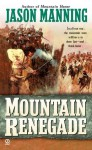 Mountain Renegade - Jason Manning
