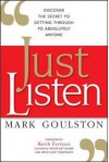 Just Listen: Discover the Secret to Getting Through to Absolutely Anyone - Mark Goulston M.D., Keith Ferrazzi