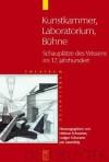 Kunstkammer - Laboratorium - Buhne: Schauplatze Des Wissens Im 17. Jahrhundert - Helmar Schramm, Ludger Schwarte, Jan Lazardzig