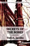 Secrets of the Bones - Teri A. Jacobs