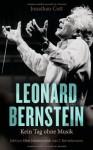 Leonard Bernstein: Kein Tag ohne Musik - Jonathan Cott, Susanne Röckel