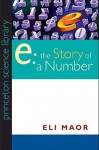 e: The Story of a Number (Princeton Science Library) - Eli Maor
