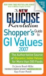 The New Glucose Revolution Shopper's Guide to Low GI Values 2007: The Authoritative Source of Glycemic Index Values for More than 500 Foods - Jennie Brand-Miller, Kaye Foster-Powell