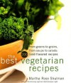 The Best Vegetarian Recipes: From Greens to Grains, From Soups to Salads: 200 Bold-Flavored Recipes - Martha Rose Shulman