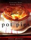 Pot Pies: Comfort Food Under Cover - Diane Phillips