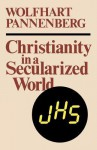 Christianity in a Secularized World - Wolfhart Pannenberg