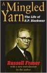 A Mingled Yarn: The Life of R.P. Blackmur - Russell A. Fraser