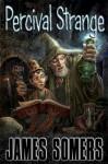 Percival Strange (Strange Tales # 1) - James Somers