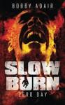 By Bobby Adair Slow Burn: Zero Day, Book 1 (1st Edition) - Bobby Adair