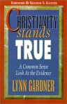 Christianity Stands True: A Common Sense Look at the Evidence - Lynn Gardner