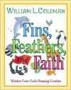 Fins, Feathers, and Faith: Wisdom from God's Amazing Creation - William L. Coleman