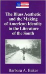 The Blues Aesthetic and the Making of American Identity in the Literature of the South - Barbara A. Baker