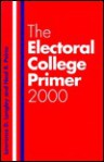 The Electoral College Primer - Lawrence D. Longley, Neal R. Peirce