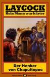 Laycock, Bd. 04: Der Henker von Chapultepec (Western-Serie) (German Edition) - Matt Brown