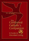 The Confirmed Catholic's Companion: A Guide to Abundant Living - Mary Kathleen Glavich