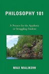 Philosophy 101: A Primer for the Apathetic or Struggling Student - Max Malikow