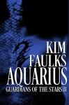 Aquarius (Guardians of the Stars Book 2) - Kim Faulks, Eden Connor, Angela Kelly