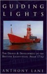 Guiding Lights: The Design & Development of the British Lightship from 1732 - Anthony Lane