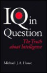 IQ in Question: The Truth about Intelligence: The Truth About Intelligence - Michael J.A. Howe