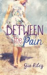 Between the Pain - Gia Riley