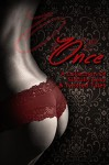 Once: A Collection of Sinfully Sexy and Twisted Tales - M. Dauphin, H.Q. Frost, allyn lesley, Nicole Hite, Alora Kate, L.E. Chamberlin, Terri George, Brooklyn Taylor, Layla Stevens