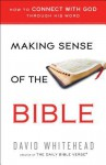 Making Sense of the Bible: How to Connect with God Through His Word - David Whitehead