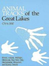 Animal Tracks of the Great Lakes: Illinois, Indiana, Michigan, Minnesota, New York, Pennsylvania, Ohio, and Wisconsin - Chris Stall