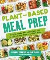 Plant-Based Meal Prep: Simple, Make-ahead Recipes for Vegan, Gluten-free, Comfort Food - Stephanie Tornatore, Adam Bannon