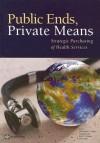 Public Ends, Private Means: Strategic Public Ends, Private Means : Strategic Purchasing of Health Services - Enis Baris, Alexander S. Preker, Xingzhu Liu, Edit V. Velenyi