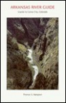 Arkansas River Guide: Granite To Cañon City, Colorado: A Mile By Mile Guide To The River With Regional Geology - Thomas G. Rampton
