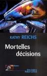 Mortelles décisions - Kathy Reichs, Viviane Mikhalkov