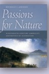 Passions for Nature: Nineteenth-Century America's Aesthetics of Alienation - Rochelle L. Johnson