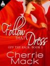 Follow That Dress - Cherrie Mack