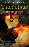 Trafalgar: The Biography of a Battle - Roy Adkins