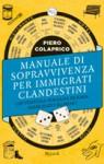 Manuale di sopravvivenza per immigrati clandestini: L'avventura italiana di Joan, immigrato rumeno - Piero Colaprico