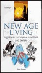 New Age Living: A Guide to Principles, Practices and Beliefs - Paul Roland