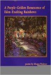 A Purple-Golden Renascence of Eden-Exalting Rainbows: New and Selected Poems - Hugo Walter