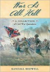 War Is All Hell: A Collection of Civil War Facts and Quotes - Randall J. Bedwell