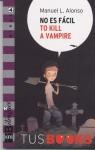 No es fácil to kill a vampire - Manuel L. Alonso