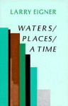 Waters/Places/A Time - Larry Eigner