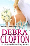 From This Moment On (Windswept Bay Book 1) - Debra Clopton