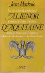 La vie, la légende, l'influence d'Aliénor, comtesse de Poitou, duchesse d'Aquitaine, reine de France, puis d'Angleterre, dame des troubadours et des bardes bretons (Le Regard de l'histoire) - Jean Markale