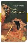 Marie Antoinette: Bildniss eines mittleren Charakters - Stefan Zweig