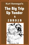 The Big Trip up Yonder and 2BR02B - Kurt Vonnegut
