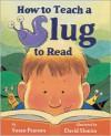 How to Teach a Slug to Read - Susan Pearson, David Slonim