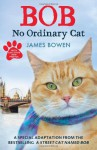 Bob: No Ordinary Cat - James Bowen