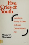Five Cries of Youth: Issues That Trouble Young People Today - Merton P. Strommen, Ram Gupta